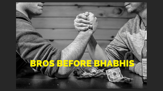 Bros before bhabhis